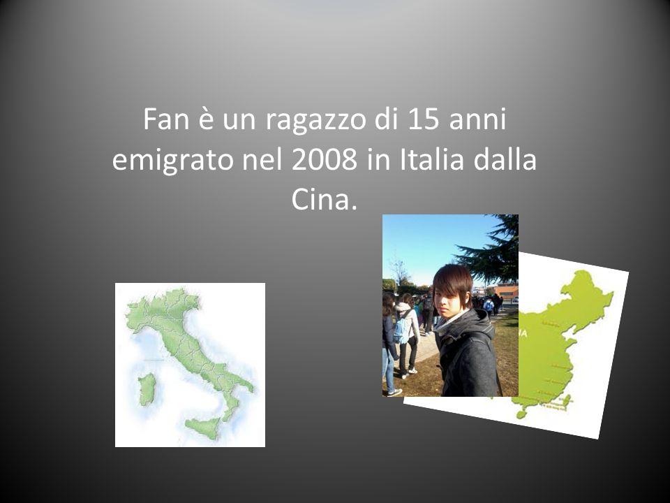 Fan è un ragazzo di 15 anni emigrato nel 2008 in Italia dalla Cina.