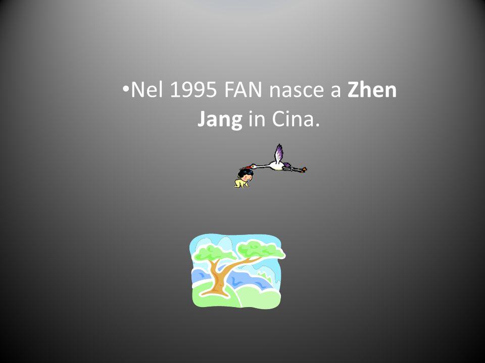 Nel 1995 FAN nasce a Zhen Jang in Cina.