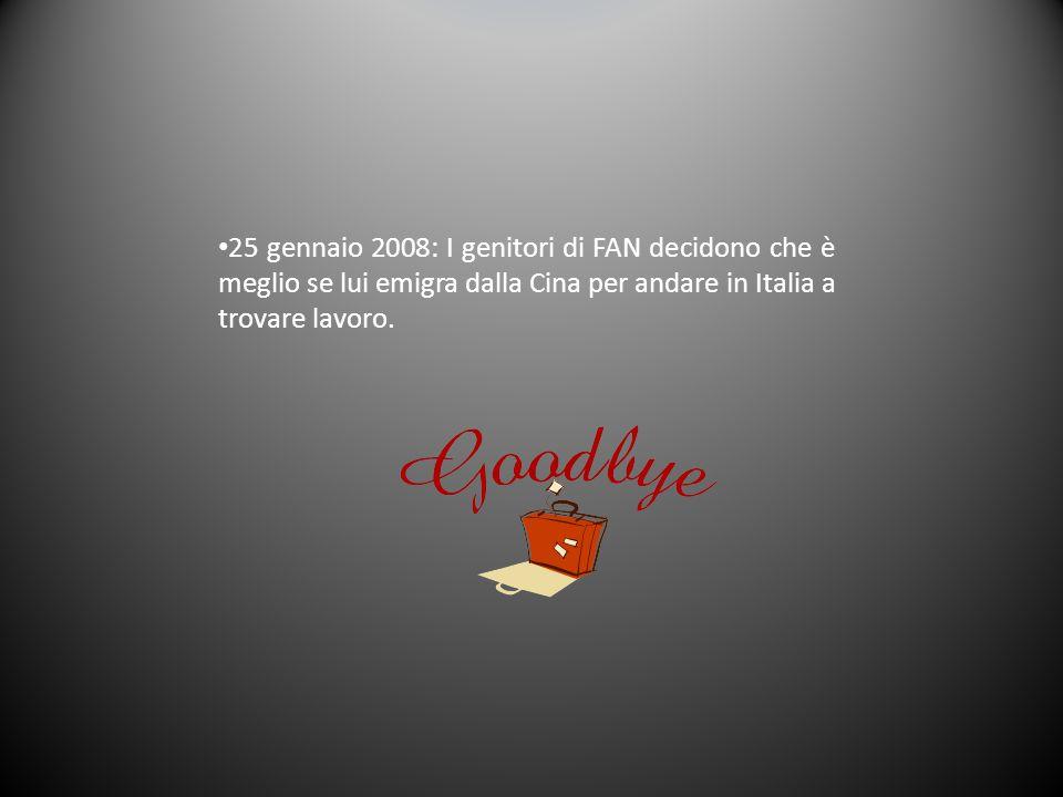 25 gennaio 2008: I genitori di FAN decidono che è meglio se lui emigra dalla Cina per andare in Italia a trovare lavoro.