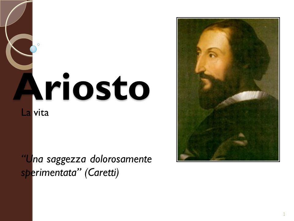"""Ariosto La vita """"Una saggezza dolorosamente sperimentata"""" (Caretti) 1"""