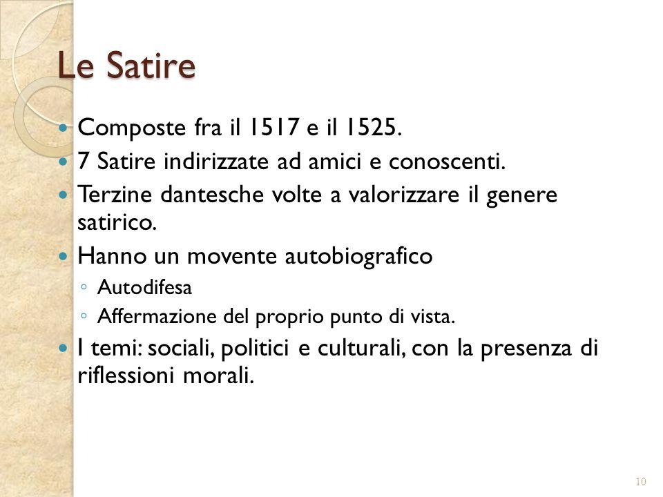 Le Satire Composte fra il 1517 e il 1525. 7 Satire indirizzate ad amici e conoscenti. Terzine dantesche volte a valorizzare il genere satirico. Hanno