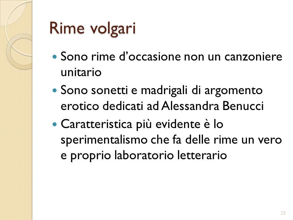Rime volgari Sono rime d'occasione non un canzoniere unitario Sono sonetti e madrigali di argomento erotico dedicati ad Alessandra Benucci Caratterist