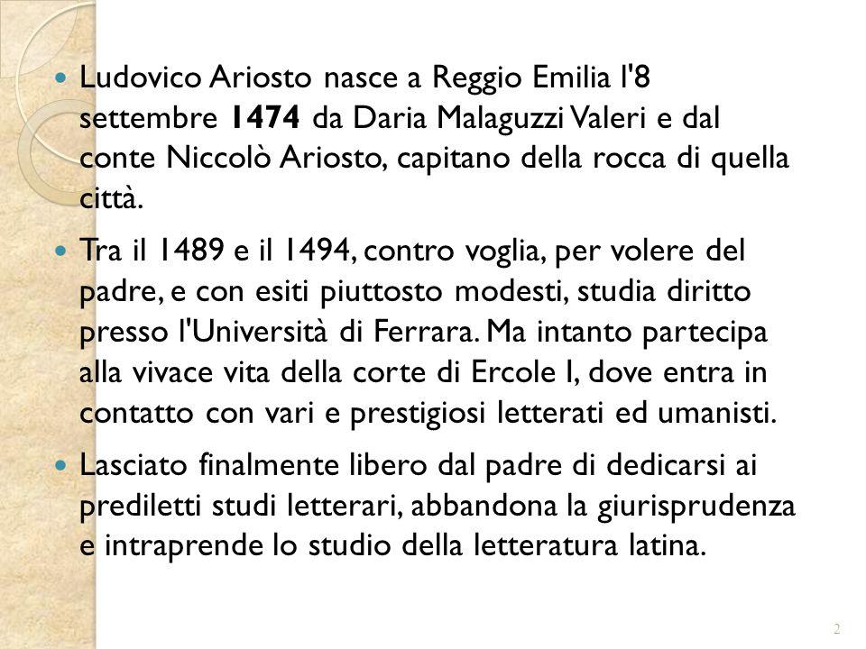 Ludovico Ariosto nasce a Reggio Emilia l'8 settembre 1474 da Daria Malaguzzi Valeri e dal conte Niccolò Ariosto, capitano della rocca di quella città.