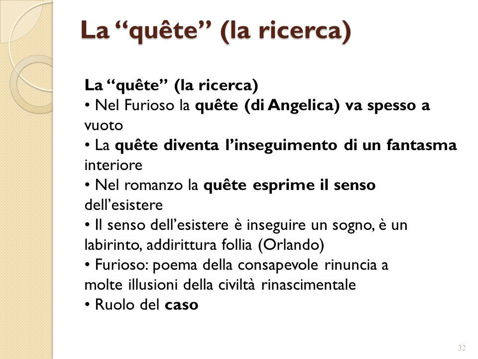 """La """"quête"""" (la ricerca) Nel Furioso la quête (di Angelica) va spesso a vuoto La quête diventa l'inseguimento di un fantasma interiore Nel romanzo la q"""