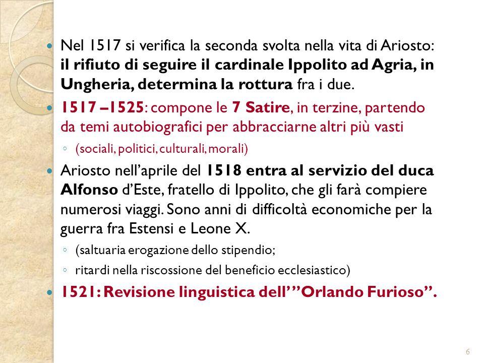 Nel 1517 si verifica la seconda svolta nella vita di Ariosto: il rifiuto di seguire il cardinale Ippolito ad Agria, in Ungheria, determina la rottura
