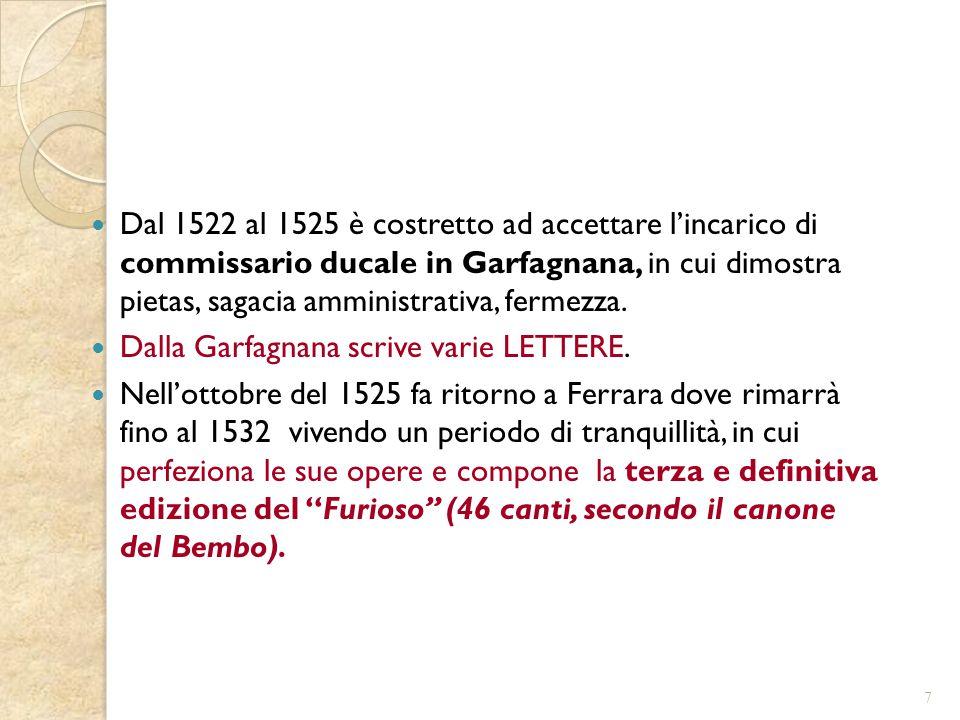 Dal 1522 al 1525 è costretto ad accettare l'incarico di commissario ducale in Garfagnana, in cui dimostra pietas, sagacia amministrativa, fermezza. Da