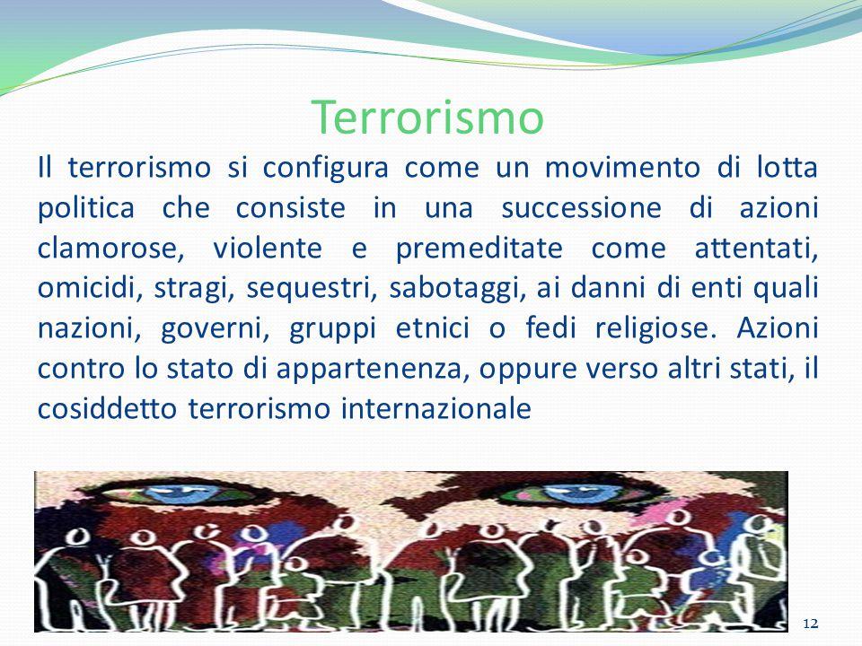 Terrorismo Il terrorismo si configura come un movimento di lotta politica che consiste in una successione di azioni clamorose, violente e premeditate