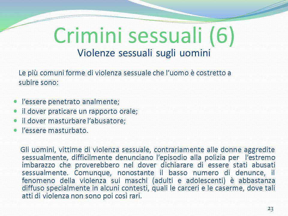 Crimini sessuali (6) Violenze sessuali sugli uomini Le più comuni forme di violenza sessuale che l'uomo è costretto a subire sono: l'essere penetrato