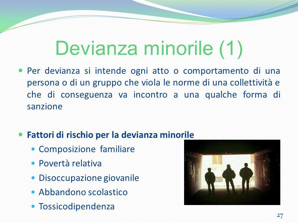 Devianza minorile (1) Per devianza si intende ogni atto o comportamento di una persona o di un gruppo che viola le norme di una collettività e che di