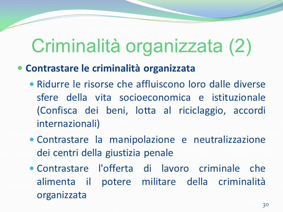 Criminalità organizzata (2) Contrastare le criminalità organizzata Ridurre le risorse che affluiscono loro dalle diverse sfere della vita socioeconomi