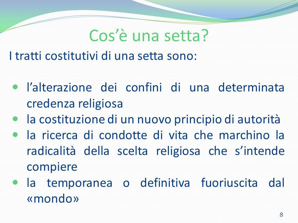 Cos'è una setta? I tratti costitutivi di una setta sono: l'alterazione dei confini di una determinata credenza religiosa la costituzione di un nuovo p