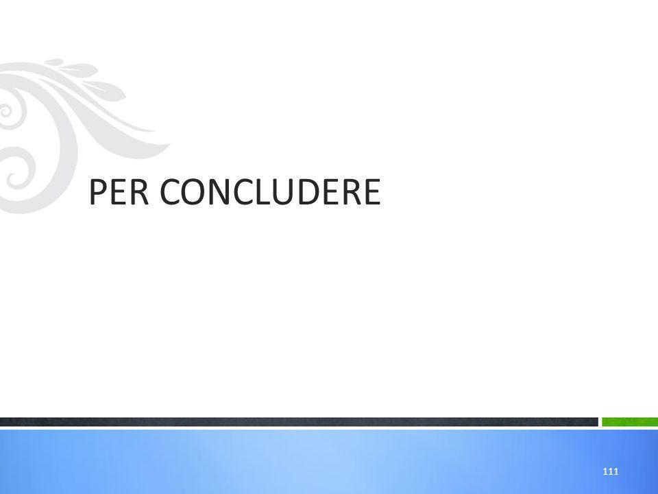 PER CONCLUDERE 111