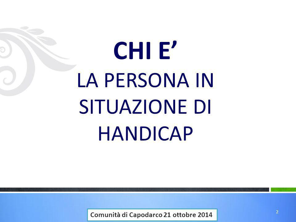 CHI E' LA PERSONA IN SITUAZIONE DI HANDICAP Comunità di Capodarco 21 ottobre 2014 2