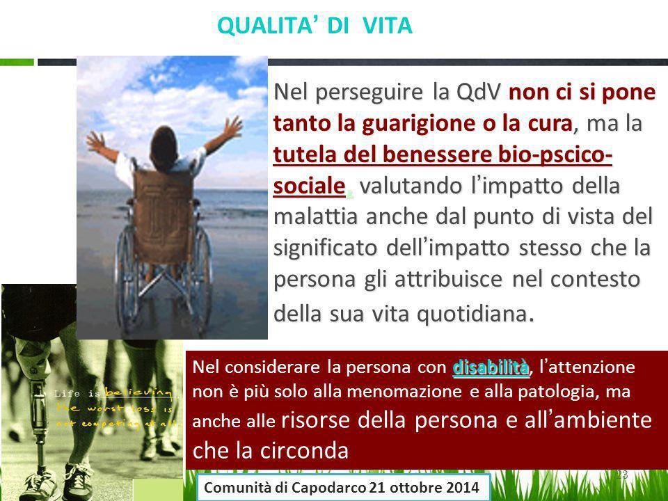 23 Nel perseguire la QdV non ci si pone tanto la guarigione o la cura, ma la tutela del benessere bio-pscico- sociale, valutando l ' impatto della mal