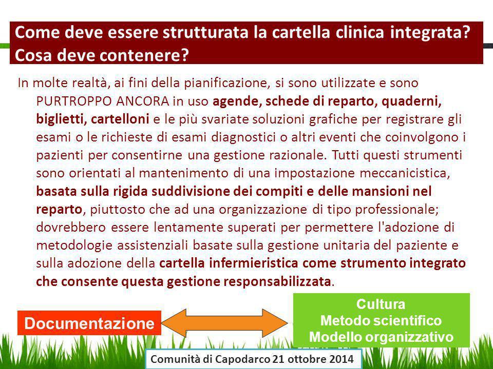 Come deve essere strutturata la cartella clinica integrata? Cosa deve contenere? In molte realtà, ai fini della pianificazione, si sono utilizzate e s