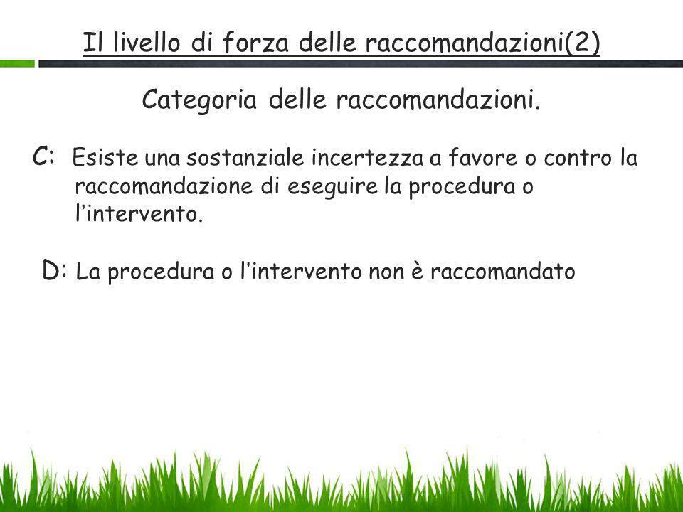 Il livello di forza delle raccomandazioni(2) Categoria delle raccomandazioni. C: Esiste una sostanziale incertezza a favore o contro la raccomandazion