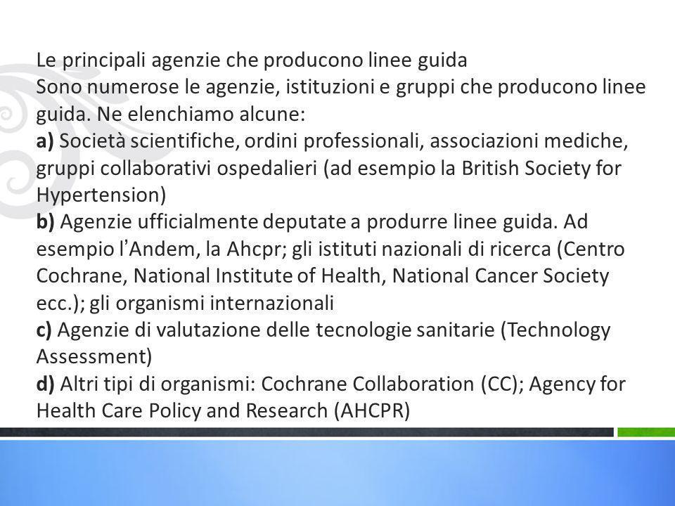 Le principali agenzie che producono linee guida Sono numerose le agenzie, istituzioni e gruppi che producono linee guida. Ne elenchiamo alcune: a) Soc