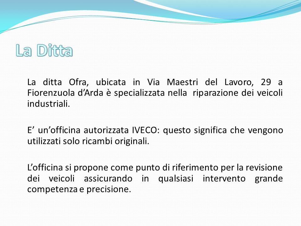 La ditta Ofra, ubicata in Via Maestri del Lavoro, 29 a Fiorenzuola d'Arda è specializzata nella riparazione dei veicoli industriali. E' un'officina au
