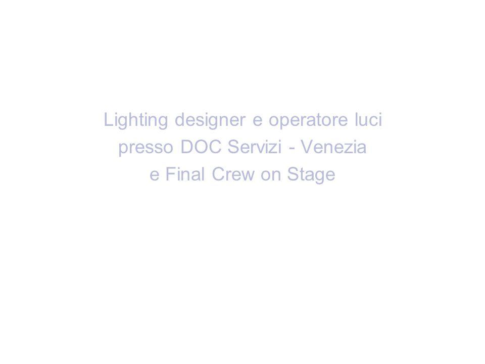 Lighting designer e operatore luci presso DOC Servizi - Venezia e Final Crew on Stage