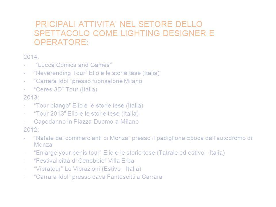 """PRICIPALI ATTIVITA' NEL SETORE DELLO SPETTACOLO COME LIGHTING DESIGNER E OPERATORE: 2014: - """"Lucca Comics and Games"""" -""""Neverending Tour"""" Elio e le sto"""