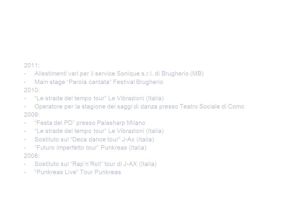 """2011: -Allestimenti vari per il service Sonique s.r.l. di Brugherio (MB) -Main stage """"Parola cantata"""" Festival Brugherio 2010: -""""Le strade del tempo t"""