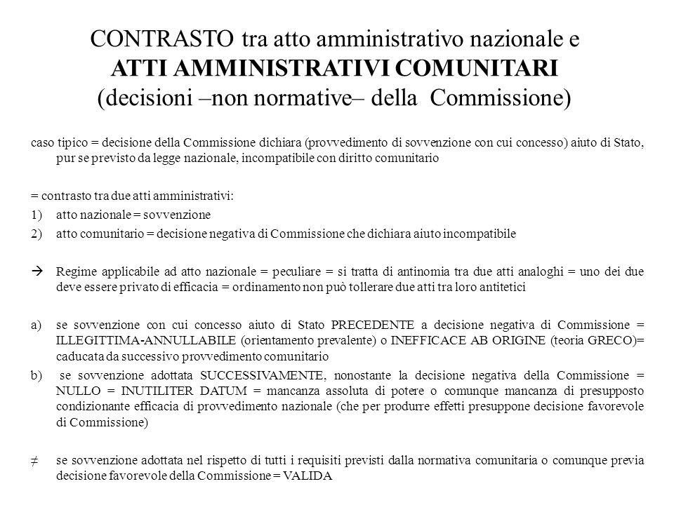 CONTRASTO tra atto amministrativo nazionale e ATTI AMMINISTRATIVI COMUNITARI (decisioni –non normative– della Commissione) caso tipico = decisione del