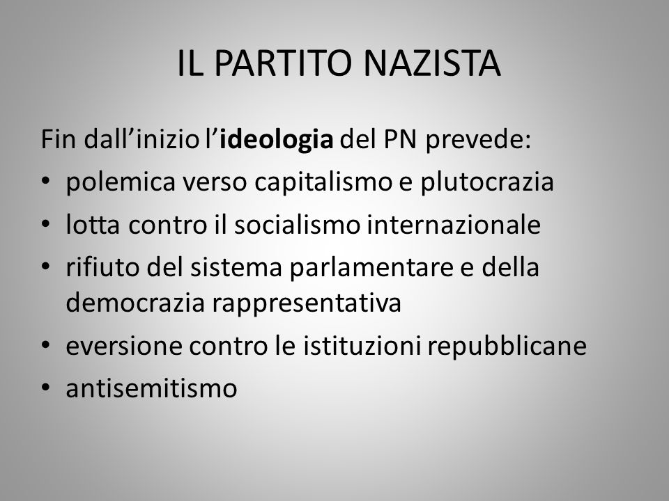 IL PARTITO NAZISTA Fin dall'inizio l'ideologia del PN prevede: polemica verso capitalismo e plutocrazia lotta contro il socialismo internazionale rifi