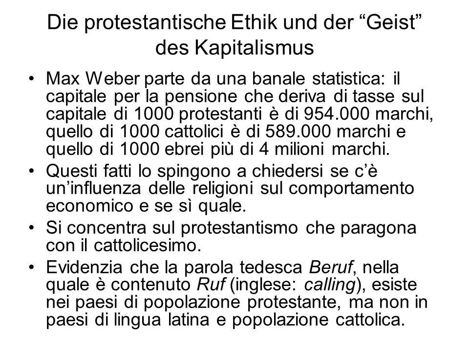 Die protestantische Ethik und der Geist des Kapitalismus Max Weber parte da una banale statistica: il capitale per la pensione che deriva di tasse sul capitale di 1000 protestanti è di 954.000 marchi, quello di 1000 cattolici è di 589.000 marchi e quello di 1000 ebrei più di 4 milioni marchi.