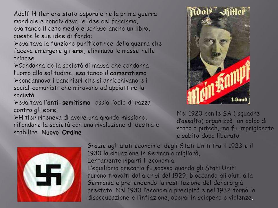 Adolf Hitler era stato caporale nella prima guerra mondiale e condivideva le idee del fascismo, esaltando il ceto medio e scrisse anche un libro, ques
