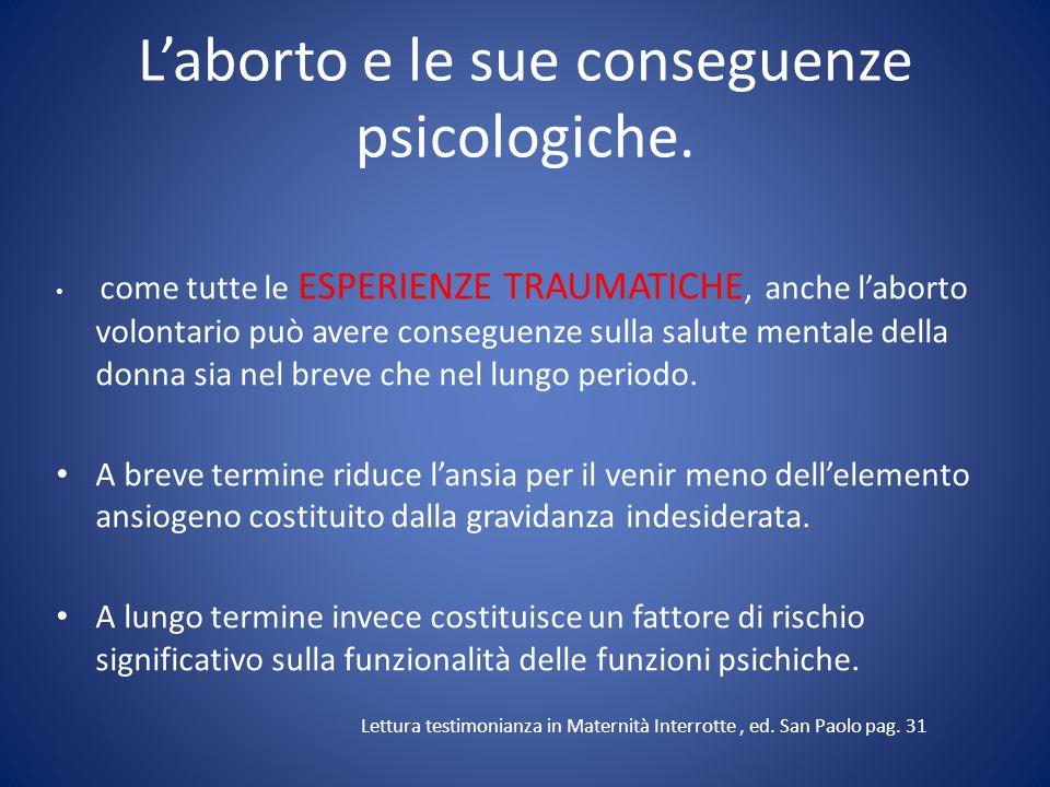 L'aborto e le sue conseguenze psicologiche. come tutte le ESPERIENZE TRAUMATICHE, anche l'aborto volontario può avere conseguenze sulla salute mentale