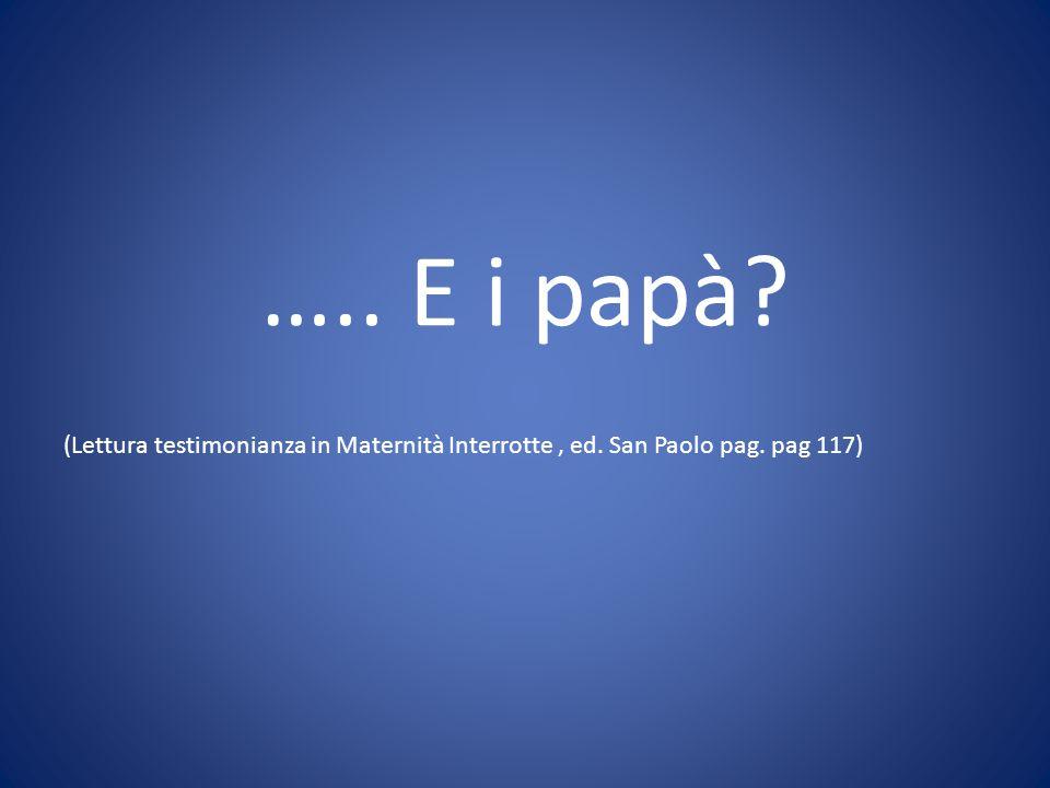 ….. E i papà? (Lettura testimonianza in Maternità Interrotte, ed. San Paolo pag. pag 117)