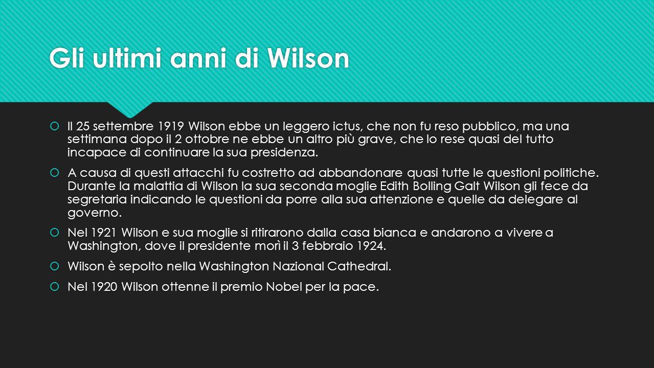 Gli ultimi anni di Wilson  Il 25 settembre 1919 Wilson ebbe un leggero ictus, che non fu reso pubblico, ma una settimana dopo il 2 ottobre ne ebbe un