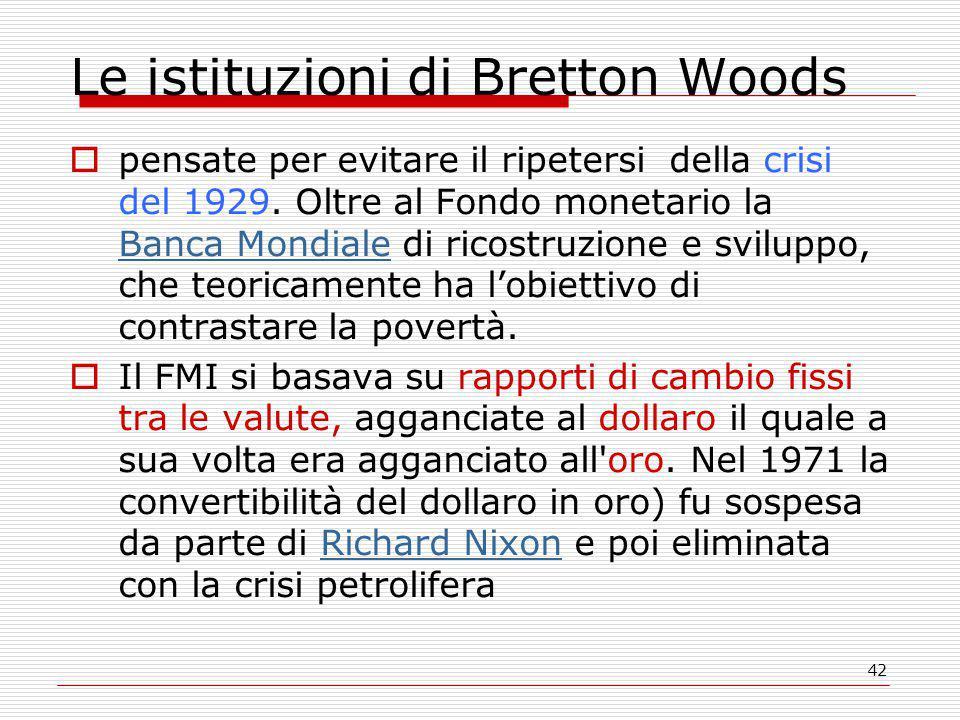 42 Le istituzioni di Bretton Woods  pensate per evitare il ripetersi della crisi del 1929.