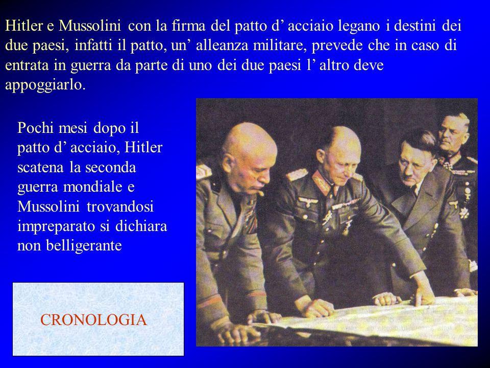 Hitler e Mussolini con la firma del patto d' acciaio legano i destini dei due paesi, infatti il patto, un' alleanza militare, prevede che in caso di e