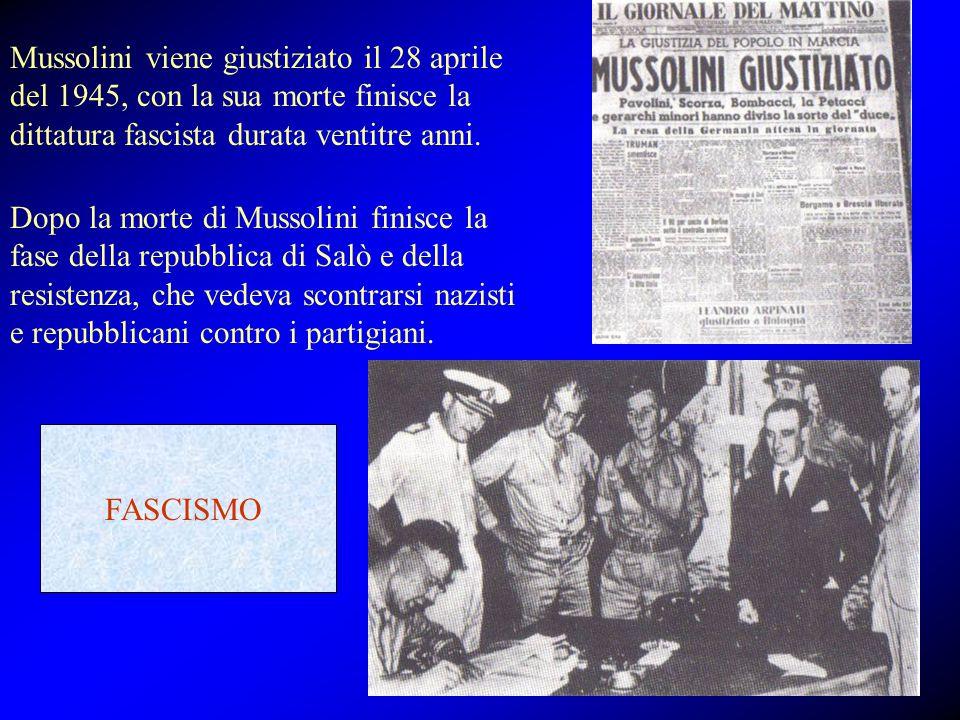 Mussolini viene giustiziato il 28 aprile del 1945, con la sua morte finisce la dittatura fascista durata ventitre anni. Dopo la morte di Mussolini fin