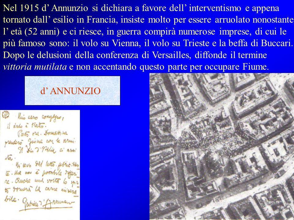Nel 1915 d' Annunzio si dichiara a favore dell' interventismo e appena tornato dall' esilio in Francia, insiste molto per essere arruolato nonostante