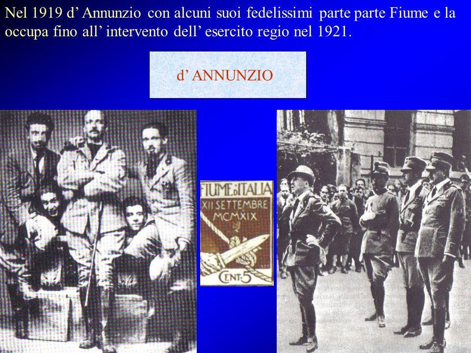 Nel 1919 d' Annunzio con alcuni suoi fedelissimi parte parte Fiume e la occupa fino all' intervento dell' esercito regio nel 1921. d' ANNUNZIO