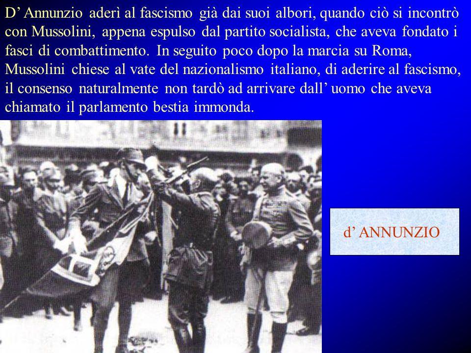 D' Annunzio aderì al fascismo già dai suoi albori, quando ciò si incontrò con Mussolini, appena espulso dal partito socialista, che aveva fondato i fa