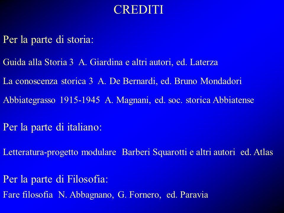 CREDITI Per la parte di storia: Guida alla Storia 3 A. Giardina e altri autori, ed. Laterza La conoscenza storica 3 A. De Bernardi, ed. Bruno Mondador