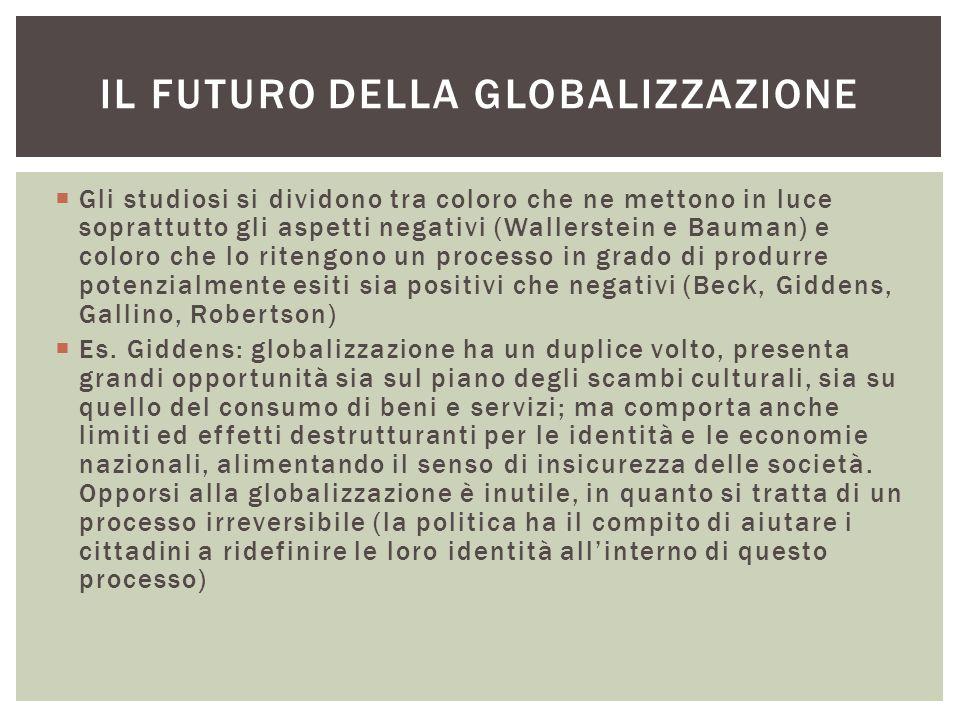  Anche Beck vede la globalizzazione come un processo aperto: presenta il volto del globalismo (neoliberismo, dominio del mercato mondiale), ma anche il volto del cosmopolitismo.