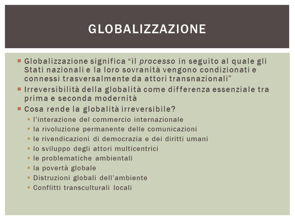 """ Globalizzazione significa """"il processo in seguito al quale gli Stati nazionali e la loro sovranità vengono condizionati e connessi trasversalmente d"""