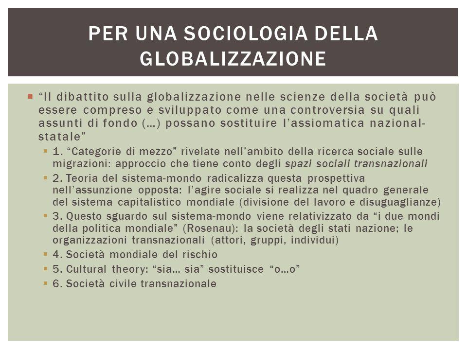 """ """"Il dibattito sulla globalizzazione nelle scienze della società può essere compreso e sviluppato come una controversia su quali assunti di fondo (…)"""