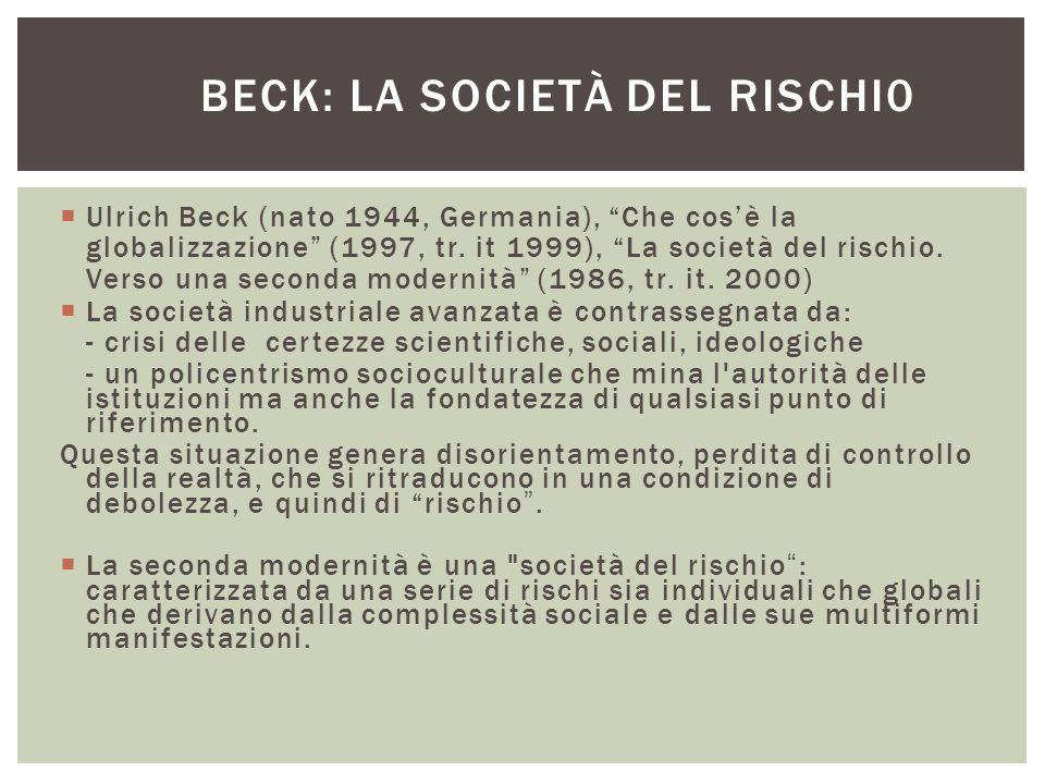 """BECK: LA SOCIETÀ DEL RISCHI0  Ulrich Beck (nato 1944, Germania), """"Che cos'è la globalizzazione"""" (1997, tr. it 1999), """"La società del rischio. Verso u"""