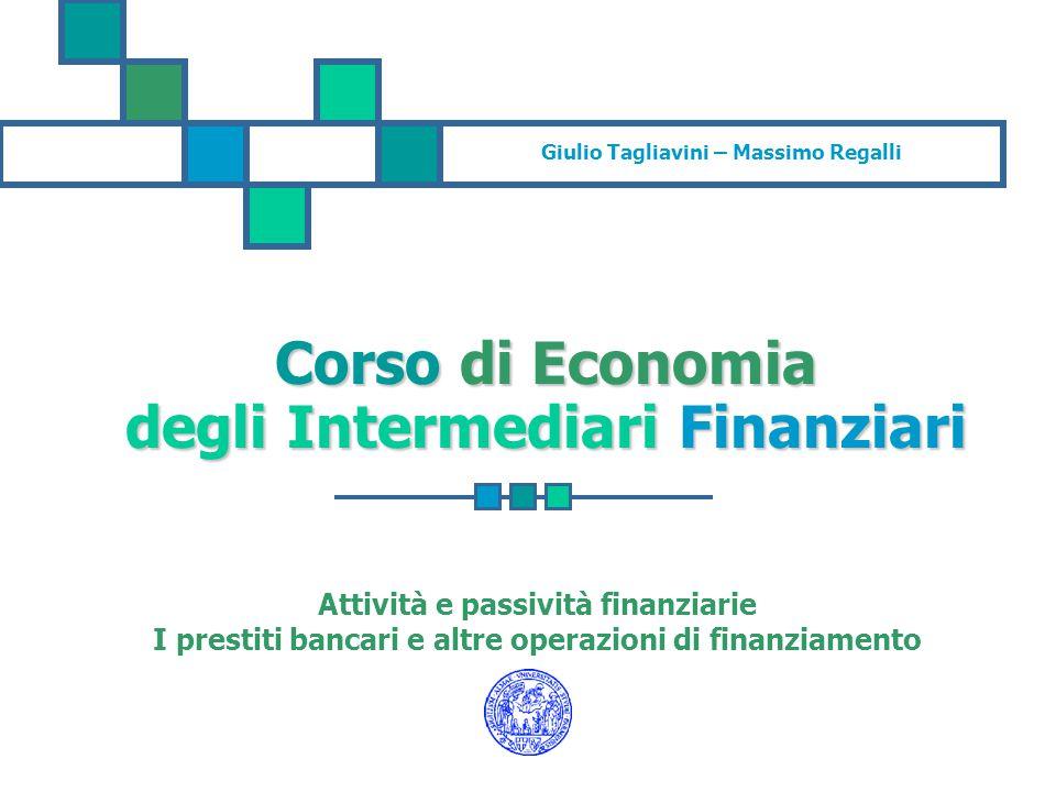 Giulio Tagliavini – Massimo Regalli Corso di Economia degli Intermediari Finanziari Attività e passività finanziarie I prestiti bancari e altre operaz