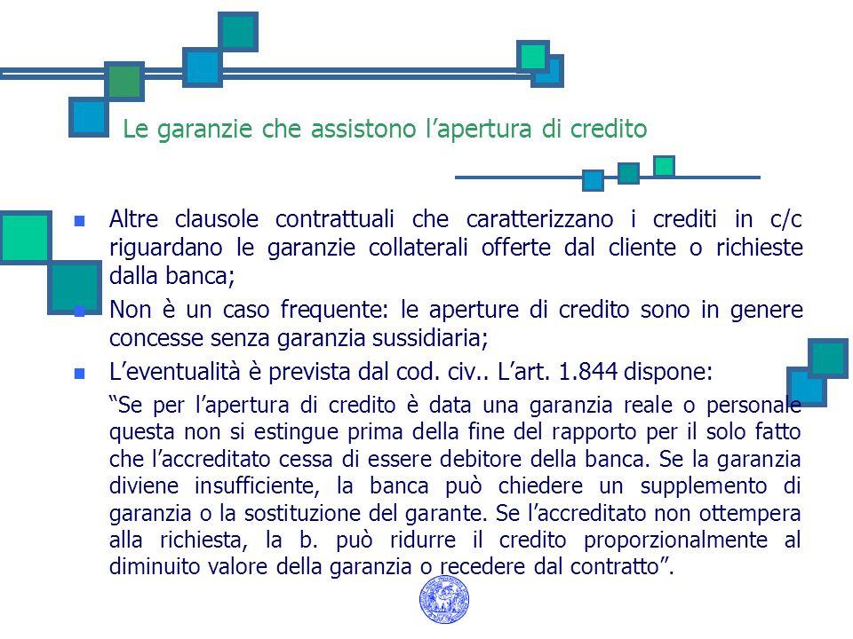 Le garanzie che assistono l'apertura di credito Altre clausole contrattuali che caratterizzano i crediti in c/c riguardano le garanzie collaterali off
