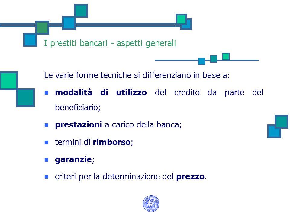 Le varie forme tecniche si differenziano in base a: modalità di utilizzo del credito da parte del beneficiario; prestazioni a carico della banca; term