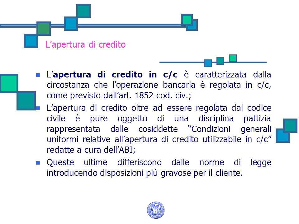 L'apertura di credito L'apertura di credito in c/c è caratterizzata dalla circostanza che l'operazione bancaria è regolata in c/c, come previsto dall'