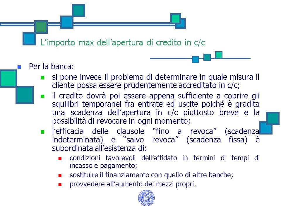 L'importo max dell'apertura di credito in c/c Per la banca: si pone invece il problema di determinare in quale misura il cliente possa essere prudente
