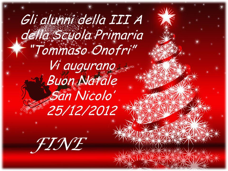 """Gli alunni della III A della Scuola Primaria """"Tommaso Onofri"""" Vi augurano Buon Natale San Nicolo' 25/12/2012 FINE"""