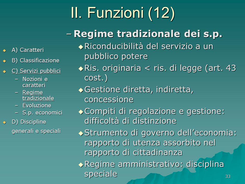 33 II. Funzioni (12)  A) Caratteri  B) Classificazione  C) Servizi pubblici –Nozioni e caratteri –Regime tradizionale –Evoluzione –S.p. economici 